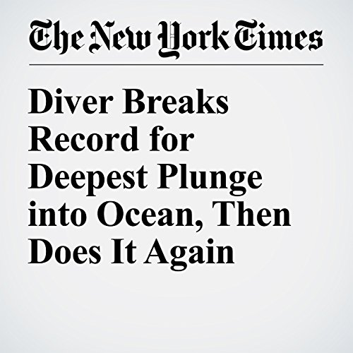 Diver Breaks Record for Deepest Plunge into Ocean, Then Does It Again audiobook cover art
