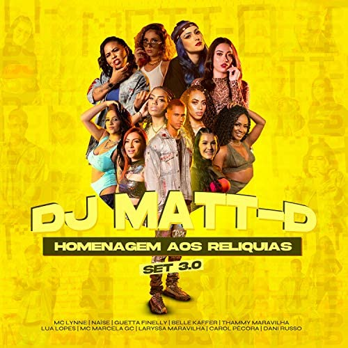 MC Lynne, Naíse, Guetta FInelly, Laryssa Maravilha, Belle Kaffer, Lua Lopes, Mc Marcela GC, Thammy Maravilha, Carol Pécora, Dani Russo & DJ Matt D
