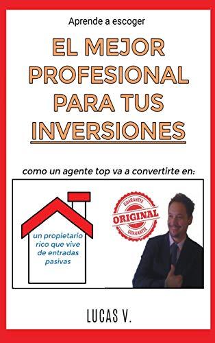 aprende a escoger EL MEJOR PROFESIONAL PARA TUS INVERSIONES.The best professional for your real estate investments HOUSES (SPANISH VERSION): Como un ... PROPIETARIO RICO QUE VIVE DE ENTRADAS PASIVAS