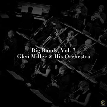 Big Bands, Vol. 3: Glen Miller & His Orchestra