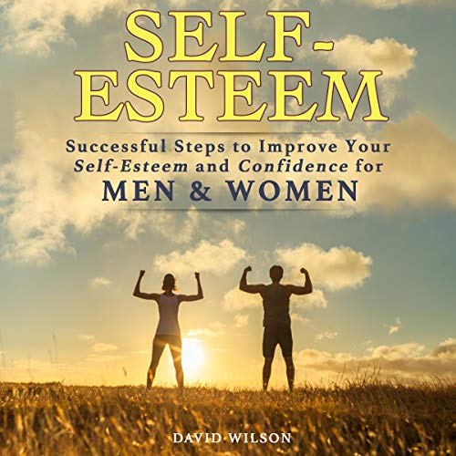 Self-Esteem: Successful Steps to Improve Your Self-Esteem and Confidence for Men and Women audiobook cover art
