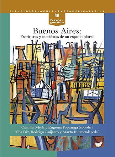 Buenos Aires: Escrituras y metáforas de un espacio plural (Nexos y Diferencias. Estudios de la Cultura de América Latina nº 59) (Spanish Edition)