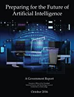 Preparing for the Future of Artificial Intelligence: A Government Report 1544643136 Book Cover