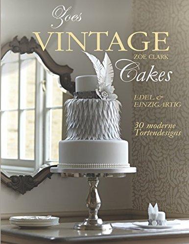 Zoes Vintage Cakes: 30 moderne Tortendesigns im Vintage-Stil.