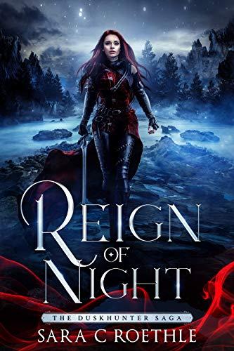 Reign of Night (The Duskhunter Saga Book 1) by [Sara C.  Roethle]