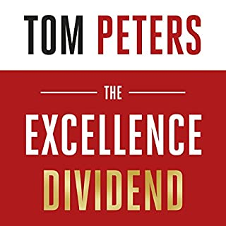 The Excellence Dividend                   By:                                                                                                                                 Tom Peters                               Narrated by:                                                                                                                                 Tom Peters                      Length: 11 hrs and 36 mins     13 ratings     Overall 4.6