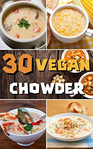 Top 30 Vegetarian Chowder Recipes for cookbook: The best cookking book Easy and quick step by step at your home