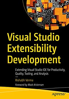 Visual Studio Extensibility Development: Extending Visual Studio IDE for Productivity, Quality, Tooling, and Analysis by [Rishabh Verma]