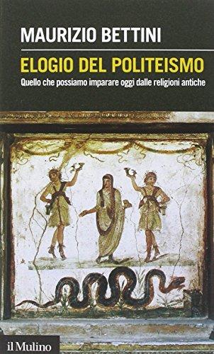 Elogio del politeismo. Quello che possiamo imparare dalle religioni antiche