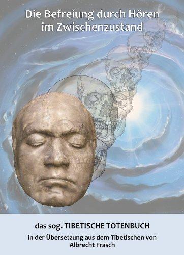 Die Befreiung durch Hören im Zwischenzustand: das sog. Tibetische Totenbuch