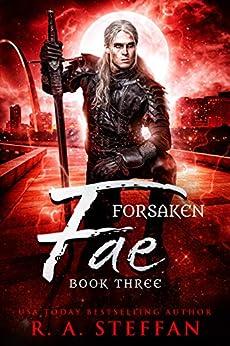 Forsaken Fae: Book Three by [R. A. Steffan]