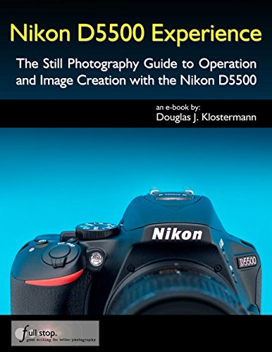 Nikon D5500 Experience - The Still Photography Guide to Operation and Image Creation with the Nikon D5500 (English Edition)