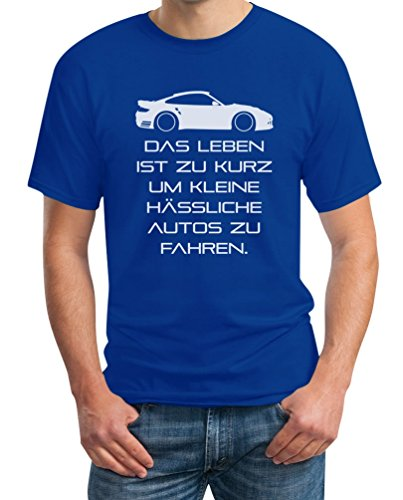 Das Leben Ist Zu Kurz Um Kleine Hässliche Autos Zu Fahren T-Shirt L Blau