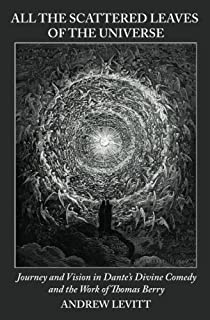 All the Scattered Leaves of the Universe: Journey and Vision in Dante's Divine Comedy and the Work of Thomas Berry (Emerge...