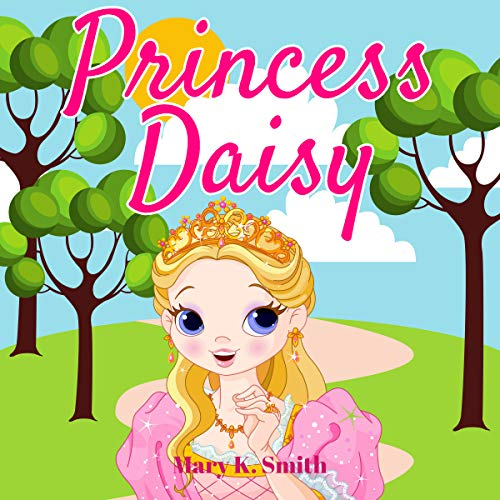 Princess Daisy: Cute Bedtime Story for Kids with a Lesson About Love and Caring cover art