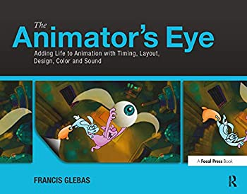 The Animator s Eye  Adding Life to Animation with Timing Layout Design Color and Sound