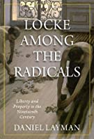 Locke Among the Radicals: Liberty and Property in the Nineteenth Century