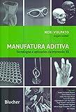 Manufatura Aditiva: Tecnologias e Aplicações da Impressão 3D