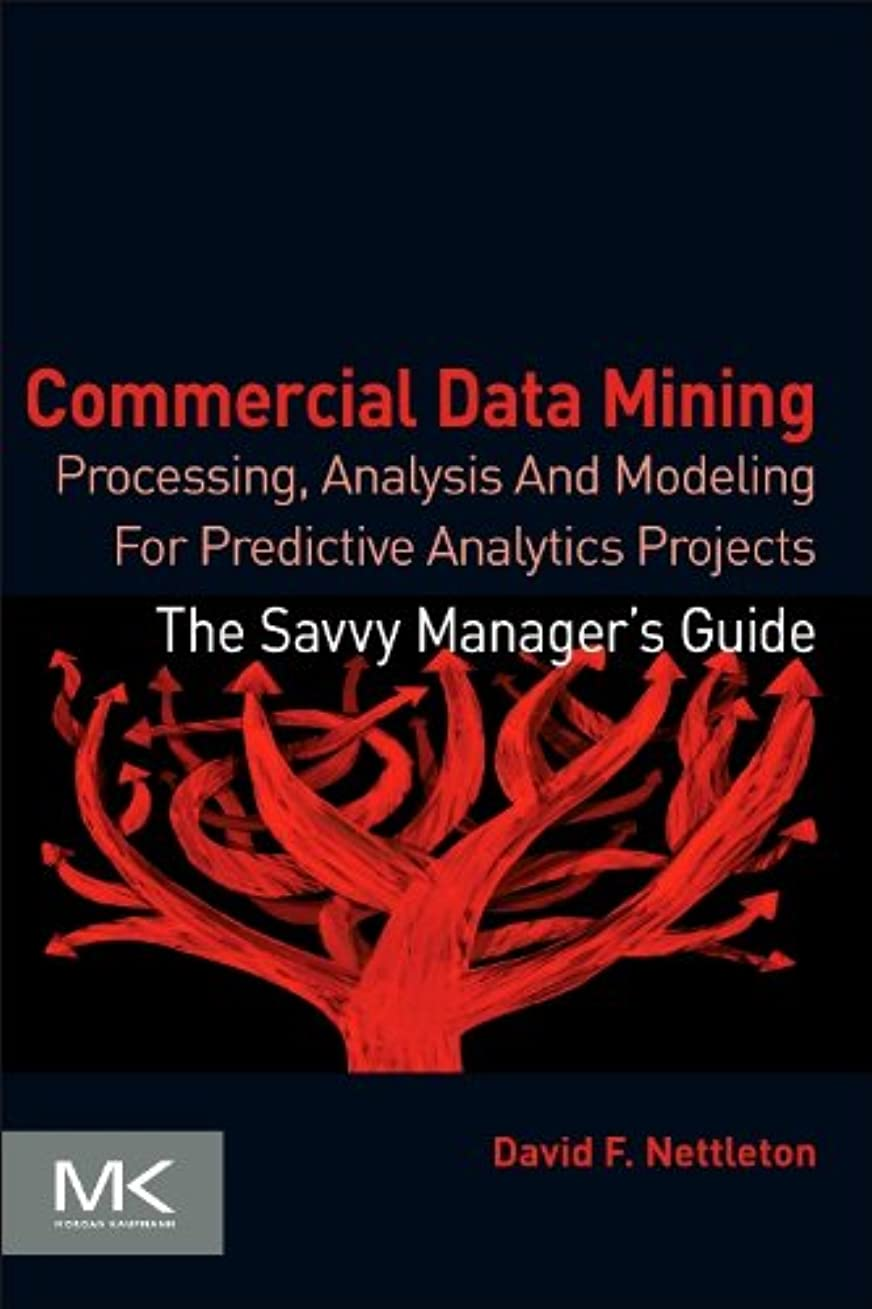 戸惑う歌貝殻Commercial Data Mining: Processing, Analysis and Modeling for Predictive Analytics Projects (The Savvy Manager's Guides)
