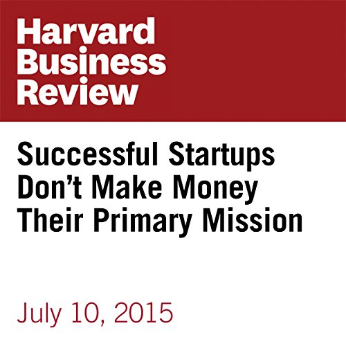 Successful Startups Don't Make Money Their Primary Mission copertina