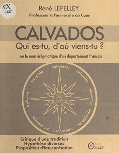 Calvados : Qui es-tu, d'où viens-tu ? ou le Nom énigmatique d'un département français