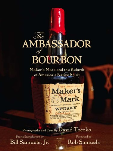 The Ambassador of Bourbon: Maker's Mark and the Rebirth of America's Native Spirit