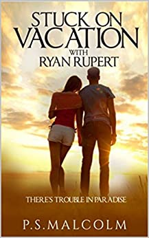 Stuck On Vacation With Ryan Rupert (The Ryan Rupert Series Book 1) by [P. S. Malcolm]