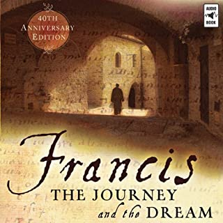 Francis     The Journey and the Dream              By:                                                                                                                                 Murray Bodo                               Narrated by:                                                                                                                                 Murray Bodo                      Length: 5 hrs and 32 mins     40 ratings     Overall 4.4