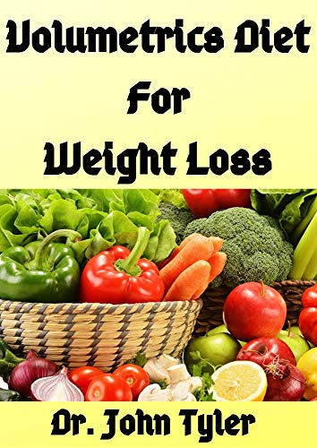Volumetric Diet for Weight Loss: Beginners step-by-step overview on Volumetrics weight control