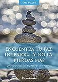 Encuentra tu paz interior... y no la pierdas más (Los dos pilares de la conciencia)