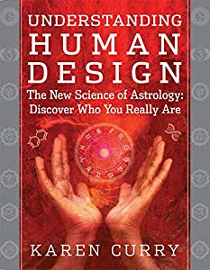 Curry, K: Understanding Human Design: The New Science of Astrology: Discover Who You Really Are