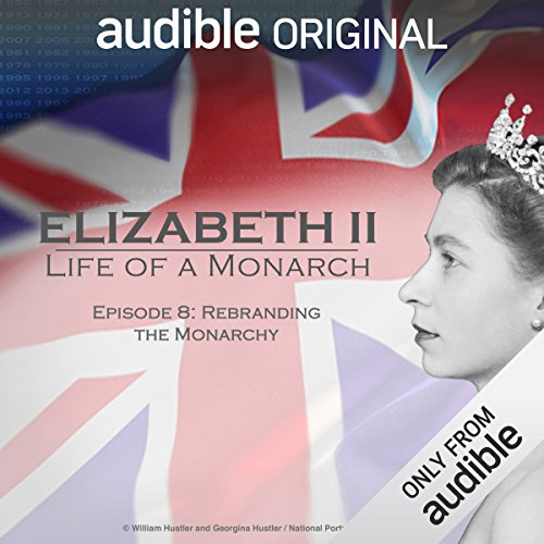 Ep. 8: Rebranding the Monarchy (Elizabeth II: Life of a Monarch) audiobook cover art