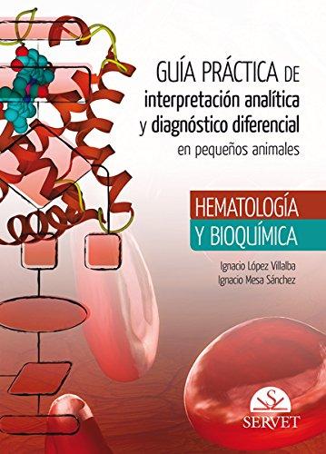 Guía Práctica De Interpretación Analítica y Diagnóstico DIFERENCIAL EN Pequeños Animales. Hematología y bioquímica- Libros De veterinaria - Editorial Servet