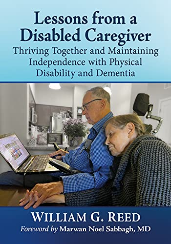 Lessons from a Disabled Caregiver: Thriving Together and Maintaining Independence with Physical Disability and Dementia (English Edition)