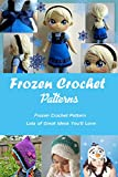 Frozen Crochet Patterns: Frozen Crochet Pattern Lots of Great Ideas You'll Love: Frozen Crochet Projects for Your Kids Book (English Edition)