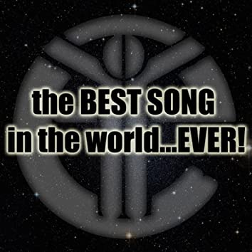 The Best Song In The World...Ever!