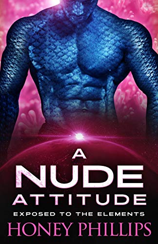 A Nude Attitude: A SciFi Alien Romance (Exposed to the Elements Book 3)