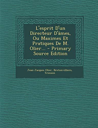 L'Esprit D'Un Directeur D'Ames, Ou Maximes Et Pratiques de M. Olier...