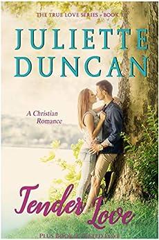 Tender Love: A Christian Romance (The True Love Series Book 1) by [Juliette Duncan]