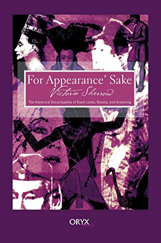 Compare Textbook Prices for For Appearance' Sake: The Historical Encyclopedia of Good Looks, Beauty, and Grooming 1st Edition ISBN 9781573562041 by Sherrow, Victoria