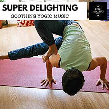 Super Delighting - Soothing Yogic Music