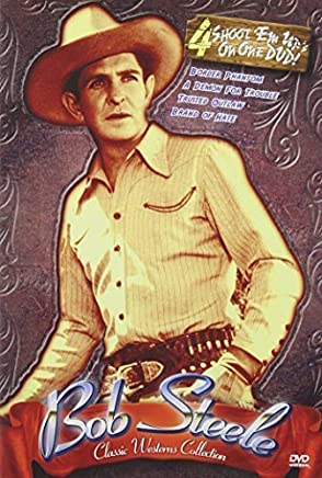Classic Westerns: Bob Steele Four Feature by VCI Entertainment by Robert Hill, Robert N. Bradbury, Lewis D. Colli Roy S. Luby