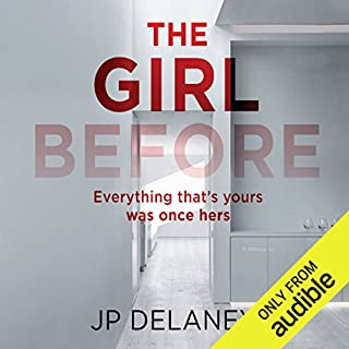 The Girl Before                   By:                                                                                                                                 JP Delaney                               Narrated by:                                                                                                                                 Emilia Fox,                                                                                        Finty Williams,                                                                                        Lise Aagaard Knudsen                      Length: 9 hrs and 59 mins     6,467 ratings     Overall 4.3