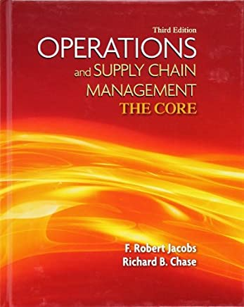 Operations and Supply Chain Management: The Core (Book Only) (McGraw-Hill/Irwin Series Operations and Decision Sciences) by F. Robert Jacobs (2012-01-27)