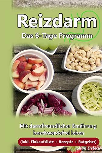 Reizdarm: Das 6-Tage Programm Mit darmfreundlicher Ernährung beschwerdefrei leben (inkl. Einkaufsliste + Rezepte + Ratgeber)