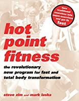 Hot Point Fitness: The Revolutionary New Program For Fast And Total Body Transformation