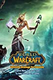World of Warcraft Ultimate Strategy For Newbie: Explore Many Tips and Tricks To Help You Win The Game: World of Warcraft Beginner's Guide (English Edition)