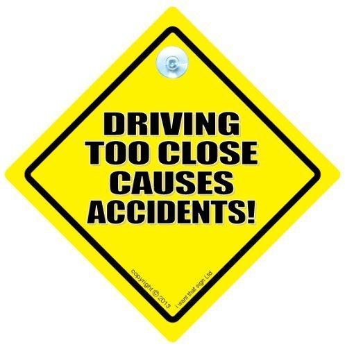 Conduite Too Close causes Accidents voiture Panneau, signe, signe de voiture, bébéà bord, nouveauté signe de voiture, accident signe, Fun (741)
