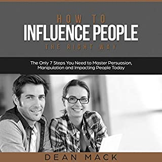 How to Influence People the Right Way     The Only 7 Steps You Need to Master Persuasion, Manipulation, and Impacting People Today              By:                                                                                                                                 Dean Mack                               Narrated by:                                                                                                                                 Lee Goettl                      Length: 1 hr     20 ratings     Overall 5.0