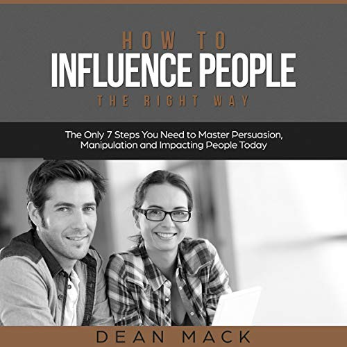 How to Influence People the Right Way Audiobook By Dean Mack cover art